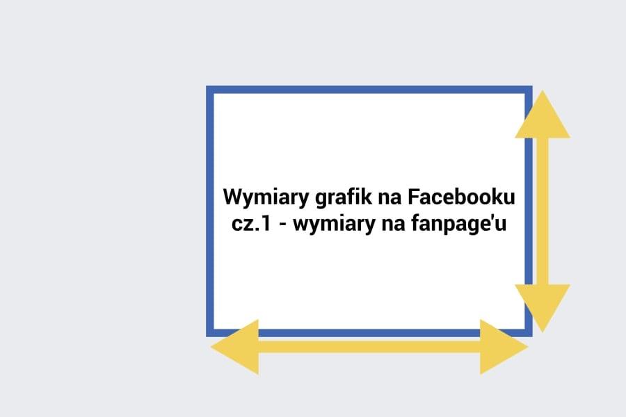 blog-Aktualne wymiary grafik na Facebooku. Grafiki na fanpage'u.wyróżniające-min