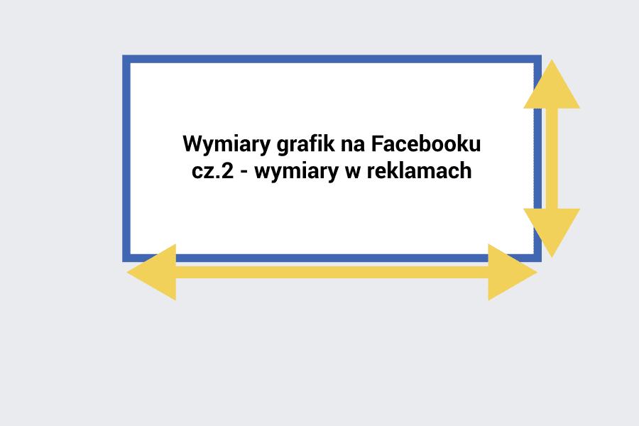 blog wymiary grafik na facebooku - cz 2 - reklama